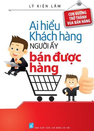 Ai hiểu khách hàng người ấy bán được hàng - Sách về tâm lý khách hàng bạn phải đọc nếu muốn bán được hàng