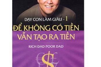 Dạy con làm giàu - Quyển sách làm giàu thay đổi tư duy của cả cuộc đời bạn