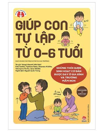 Giúp Con Tự Lập Từ 0-6 Tuổi - Sách kỹ năng giúp bé tự chăm sóc bản thân