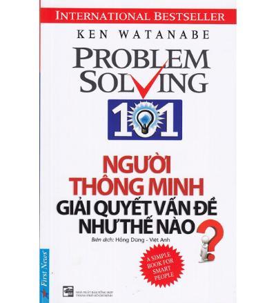 Người Thông Minh Giải Quyết Vấn Đề Như Thế Nào? - Quyển sách giúp bạn cải thiện ngay kỹ năng giải quyết vấn đề để có thể giải quyết mọi vấn đề của bạn