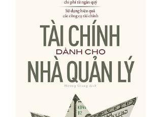 Tài Chính Dành Cho Nhà Quản Lý - Một quyển sách đầy đủ nhất dành cho doanh nhân khởi nghiệp