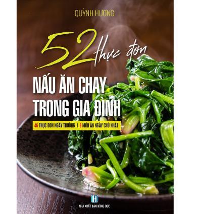 52 Thực Đơn Nấu Ăn Chay Trong Gia Đình - Cẩm nang hướng dẫn nấu các món ăn chay tốt nhất cho sức khỏe
